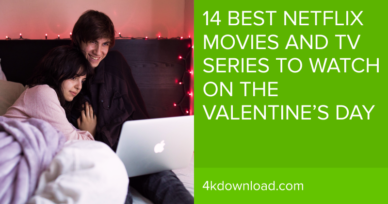 14 Best Netflix Movies and TV Series To Watch On Valentine's Day