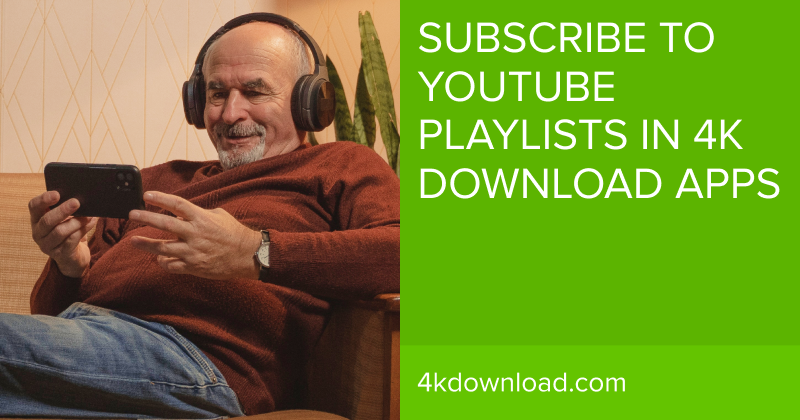 How To Subscribe To YouTube Playlists Right In 4K Video Downloader And 4K YouTube to MP3