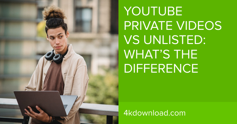 YouTube Private Videos vs Unlisted: What's The Difference