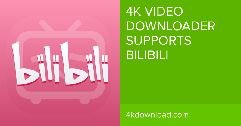 4K Video Downloader Now Supports Bilibili